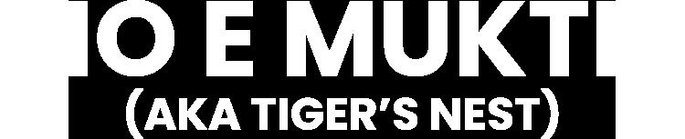 IO E MUKTI (aka TIGER'S NEST)